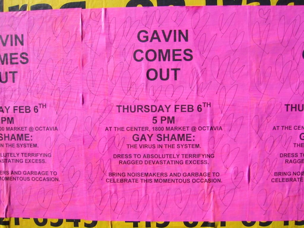 GAVIN COMES OUT -- THURSDAY FEB 6TH  5PM  at the center 1800 market @ octavia -- GAY SHAME: THE VIRUS IN THE SYSTEM -- dress to absolutely terrifying ragged devastating excess -- bring noisemakers and garbage to celebrate this momentous occasion