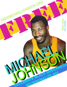 Free Michael Johnson flyer. From black.seed and Gay Shame. Celebrate black queerness: Decriminalize HIV.