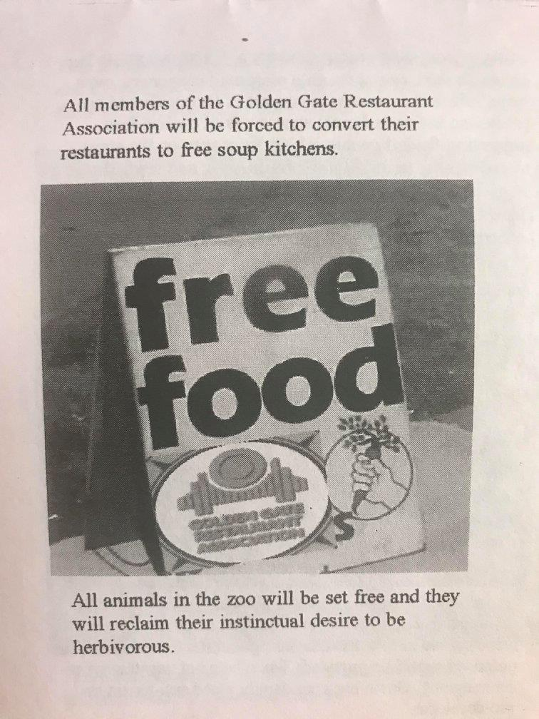 All members of the Golden Gate Restaurant Association will be forced to convert their restaurants to free soup kitchens. All animals in the zoo will be set free and they will reclaim their instinctual desire to be herbivorous.
