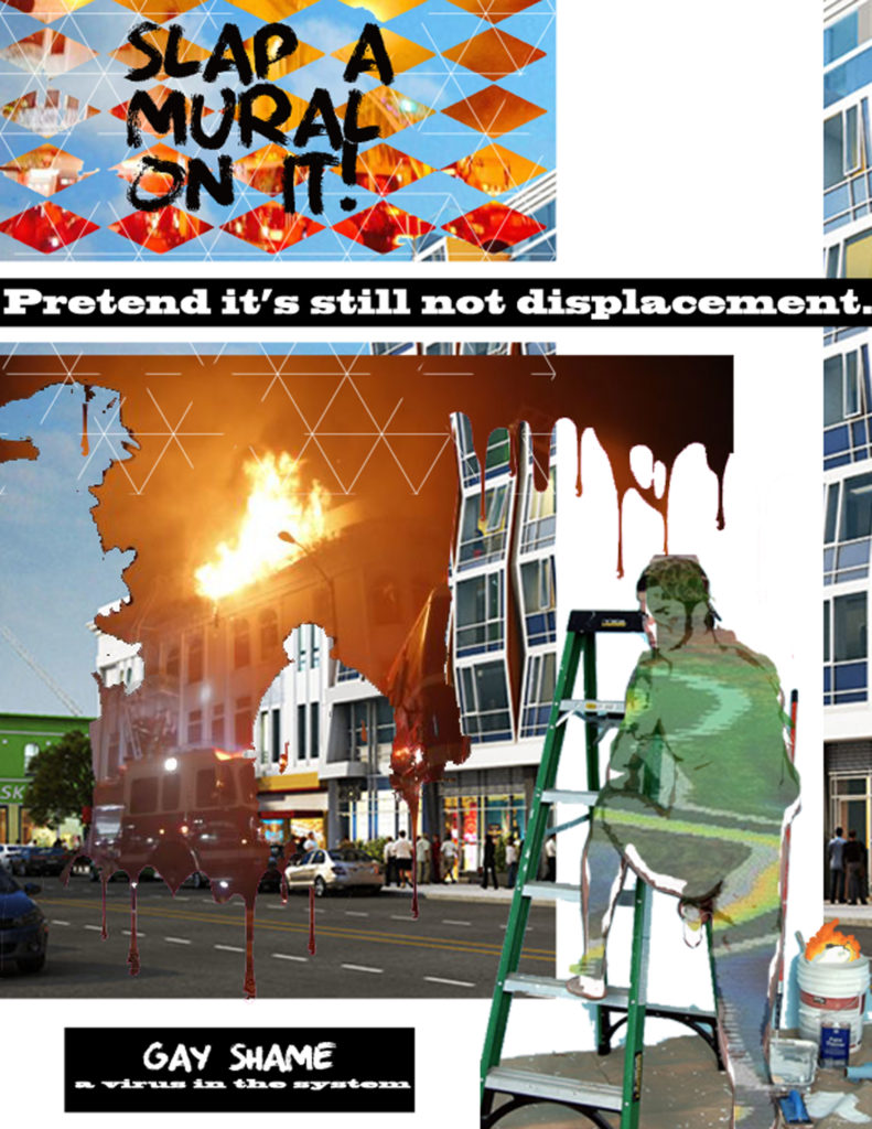 SLAP A MURAL ON IT! Pretend it's not displacement. GAY SHAME: a virus in the system