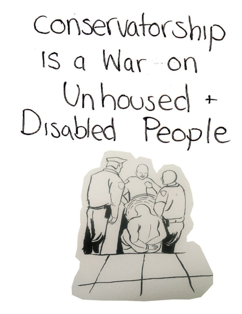 "the zine opens with handwritten text reading: ""conservatorship is a war on unhoused + disabled people"" above a drawing of police surrounding a distressed person handcuffed on the sidewalk"