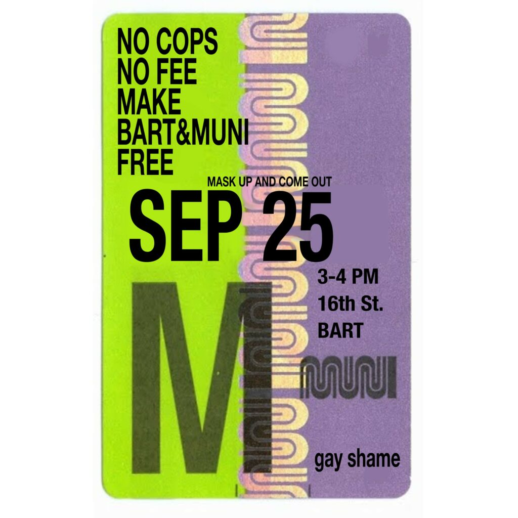 """An old MUNI FastPass ticket's text is replaced: """"No cops no fee make BART & MUNI free. Mask up and come out SEP 25, 3-4 PM, 16th St. BART. gay shame."""""""